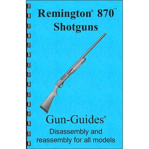 Remington 870 Assembly And Disassembly Guide